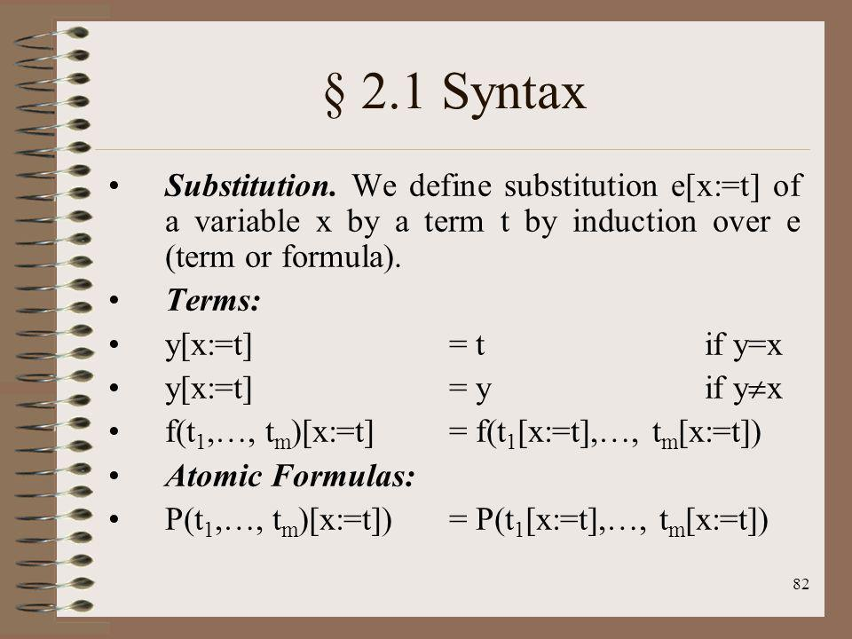 § 2.1 Syntax Substitution. We define substitution e[x:=t] of a variable x by a term t by induction over e (term or formula).